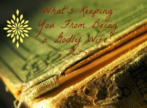 What's keeping you from being a godly wife? Part 2 // The Ezer Wife