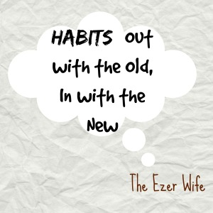 Want to break a bad habit? // The Ezer Wife
