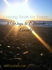 Anxiety creeping into your heart? Looking for peace? Leave room for peace by using these 8 tips to eliminate anxiety. // The Ezer Wife