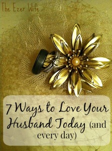Need some practical ways to show love to your man? Try any (or all!) of these 7 tips! // The Ezer Wife