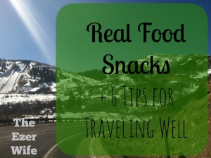 Traveling can be stressful, right? All the planning, what-ifs, hustle and bustle. Stay healthy with these real food snacks plus tips for being and staying well while traveling. // The Ezer Wife