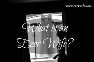 What is an Ezer Wife? It will look different in your house than in mine.... // The Ezer Wife