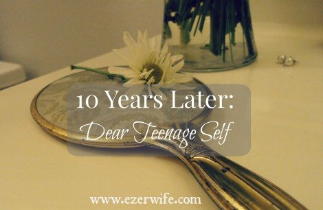 10 Years Later: An Open Letter to My Teenage Self // The Ezer Wife